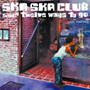 SKA SKA CLUB/twelve ways to go