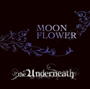 the Underneath/MOON FLOWER