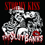 THE SLUT BANKS/STORMY KISS