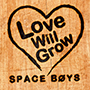 SPACE BOYS/Love Will Grow
