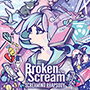 Broken By The Scream/SCREAMING RHAPSODY