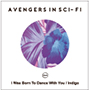 avengers in sci-fi/I Was Born To Dance With You / Indigo