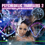 V.A./PSYCHEDELIC TRAVELERS 2