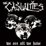 The Casualties/We Are All We Have