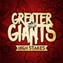Greater Than Giants/High Stakes