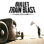 BULLET TRAIN BLAST/Shake Rattle Racing