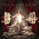 FOR ALL WE KNOW/Take Me Home